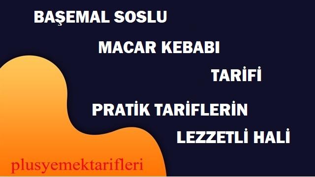 başemal soslu macar kebabı